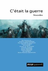 Frédéric Coconnier et Pascale Corde Fayolle - C'était la guerre - Recueil de nouvelles.