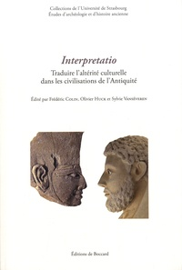 Frédéric Colin et Olivier Huck - Interpretatio - Traduire l'altérité culturelle dans les civilisations de l'Antiquité.