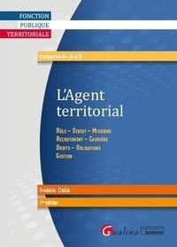 Frédéric Colin - L'agent territorial - Rôle, statut, missions, recrutement, carrière, droits, obligations.