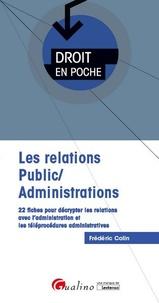 Frédéric Colin - Les relations Public/Administrations - 22 fiches pour décrypter les relations avec l'administration et les téléprocédures administratives.