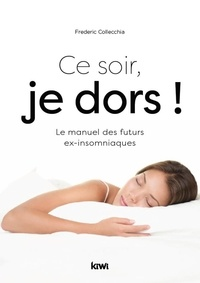 Frédéric Collecchia - Ce soir, je dors ! - Le manuel des futurs EX-insomniaques.