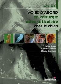 Frédéric Cossu et Olivier Gauthier - Atlas d'anatomie chirugicale des principes voies d'abord en chirurgie ostéo-articulaire chez le chien.