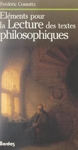 Frédéric Cossutta - Éléments pour la lecture des textes philosophiques.