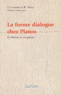 Frédéric Cossutta et Michel Narcy - La forme dialogue chez Platon. - Evolution et réceptions.