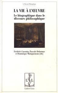 Frédéric Cossutta et Pascale Delormas - La vie à l'oeuvre - Le biographique dans le discours philosophique.
