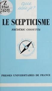 Frédéric Cossutta et Paul Angoulvent - Le scepticisme.
