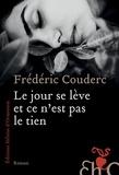 Frédéric Couderc - Le jour se lève et ce n'est pas le tien.