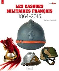 Frédéric Coune - Les casques militaires français (1864-2015).