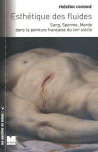Frédéric Cousinié - Esthétique des fluides - Sang, Sperme, Merde dans la peinture française du XVIIe siècle.