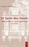 Frédéric Cousinié - Le Saint des Saints - Maîtres-autels et retables parisiens du XVIIe siècle.