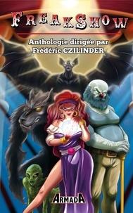 Frédéric Czilinder - Freak Show - Anthologie des arts forains dirigée par Frédéric Czilinder.