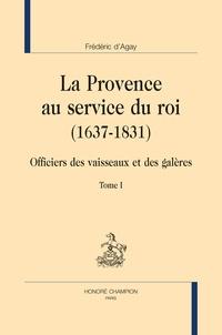 La Provence au service du roi (1637-1831) - Officiers des vaisseaux et des galères, 2 volumes.pdf