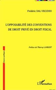 Frédéric Dal Vecchio - L'opposabilité des conventions de droit privé en droit fiscal.