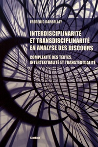 Frédéric Darbellay - Interdisciplinarité et transdisciplinarité en analyse des discours - Complexité des textes, intertextualité et transtextualité.