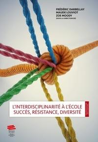 Frédéric Darbellay et Maude Louviot - L'interdisciplinarité à l'école - Succès, résistance, diversité.