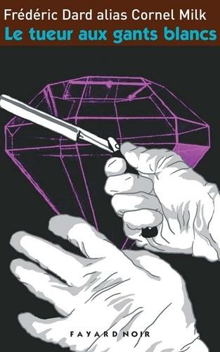 Frédéric Dard alias Cornel Milk - Le tueur aux gants blancs.