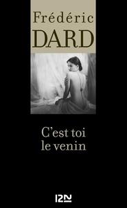 Frédéric Dard - FREDERIC DARD  : C'est toi le venin.
