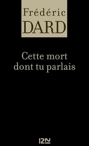 Frédéric Dard - FREDERIC DARD  : Cette mort dont tu parlais.