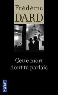 Frédéric Dard - Cette mort dont tu parlais.