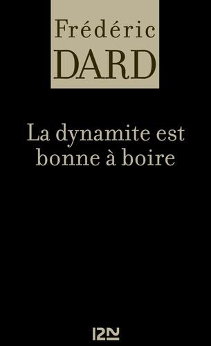 Frédéric Dard - FREDERIC DARD  : La dynamite est bonne à boire.