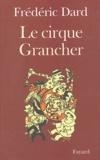 Frédéric Dard - Le cirque Grancher - Souvenirs.