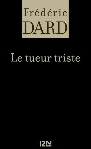 Frédéric Dard - FREDERIC DARD  : Le tueur triste.