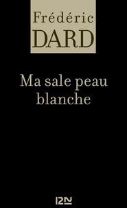 Frédéric Dard - FREDERIC DARD  : Ma sale peau blanche.