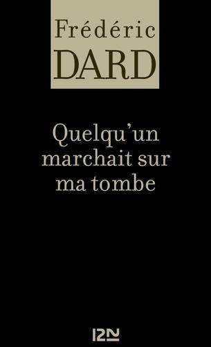 Frédéric Dard - FREDERIC DARD  : Quelqu'un marchait sur ma tombe.