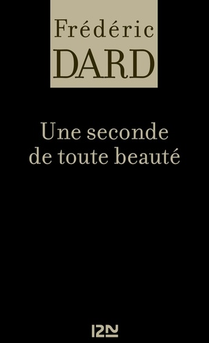 Frédéric Dard - FREDERIC DARD  : Une seconde de toute beauté.