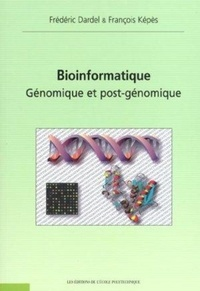 Frédéric Dardel et François Képès - Bioinformatique - Génomique et post-génomique.