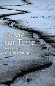 Frédéric Darriet - La vie sur Terre - Vol au-dessus d'un nid de préjugés.