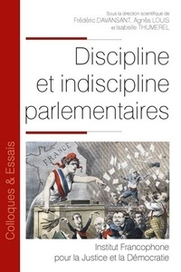Frédéric Davansant et Agnès Louis - Discipline et indiscipline parlementaires.