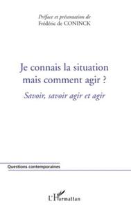 Frédéric De Coninck - Je connais la situation, mais comment agir ? - Savoir, savoir agir et agir.