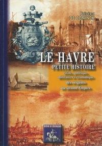 Frédéric De Coninck - Le Havre - Petite histoire civile, politique, militaire et économique des origines au Second Empire.