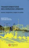 Frédéric De Coninck et José-Frédéric Deroubaix - Transformations des horizons urbains - Savoirs, imaginaires, usages et conflits.