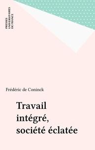 Frédéric De Coninck - Travail intégré, société éclatée.