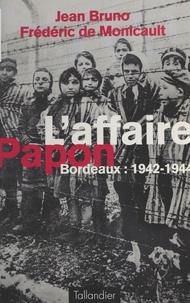 Frédéric de Monicault et Jean Bruno - L'affaire Papon - Bordeaux, 1942-1944.