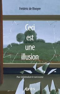 Frédéric de Rivoyre - Ceci est une illusion - Pour (ré)introduire le narcissisme.