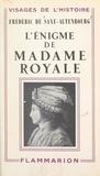 Frédéric de Saxe-Altenbourg - L'énigme de Madame Royale.