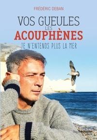 Frédéric Deban - Vos gueules les acouphènes - Je n'entends plus la mer.