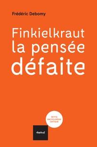 Finkielkraut, la pensée défaite - Frédéric Debomy pdf epub