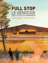 Frédéric Debomy et Emmanuel Prost - Full stop - Le génocide des Tutsi du Rwanda.