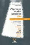 Frédéric Debove et  Collectif - L'épreuve écrite juridique 2004 - Annales corrigées des épreuves posées dans dans 10 IEJ à la session 2003.