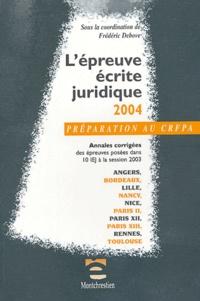 L'épreuve écrite juridique 2004- Annales corrigées des épreuves posées dans dans 10 IEJ à la session 2003 - Frédéric Debove |