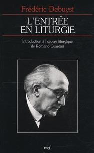 Frédéric Debuyst - L'entrée en liturgie - Introduction à l'oeuvre liturgique de Romano Guardini.