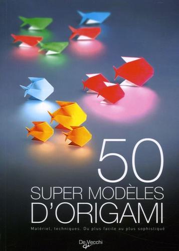 Frédéric Delacourt - 50 Super modèles d'origami.