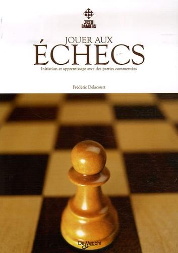 Frédéric Delacourt - Jouer aux échecs.