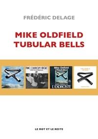 Frédéric Delâge - Mike Oldfield - Tubular bells et au-delà.