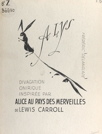 Frédéric Delanglade et Lewis Carroll - À Lys et 12 poèmes magiques sur l'œuvre d'art - Divagation onirique à partir d'Alice au pays des Merveilles, de Lewis Carroll.