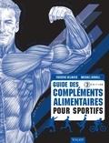 Frédéric Delavier et Michael Gundill - Guide des compléments alimentaires pour sportifs.